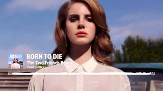Born To Die (Two Friends Remix) [Radio Edit] - Lana Del Rey