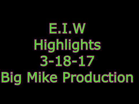 EIW Highlights 3 /18/  (Big Mike Productions)