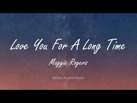 Maggie Rogers - Love You For A Long Time (Lyrics)