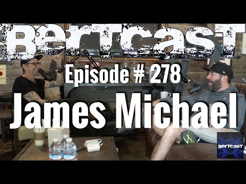 Bertcast # 278 - James Michael & ME