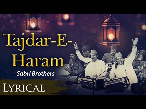 Tajdar -E- Haram Ho Nigahe -E- Karam (ताजदार-ए-हरम ) with Hindi & English Lyrics - Sabri Brothers