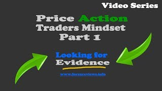 Price Action Traders Mindset - Part 1 - Finding Evidence