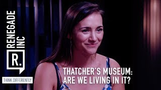 Renegade Inc: Thatcher's Museum - Are We Living In It?