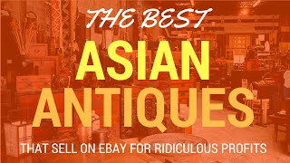 Asian Antiques That Sell on Ebay For Ridiculous Profits From Thrift Stores and Estate Sales