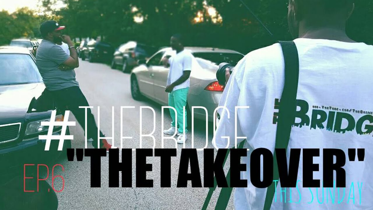 """Download The Bridge Web Series EP 6 """"The Takeover"""" #RockYoDay"""
