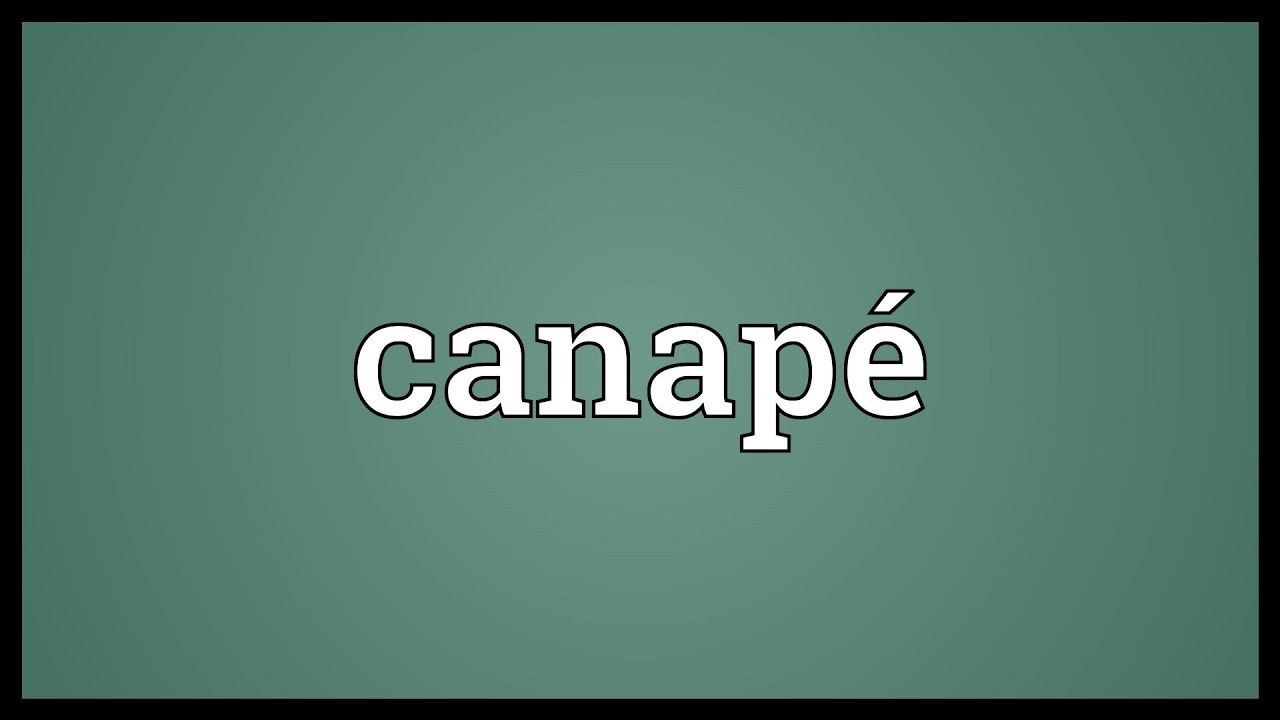 Canap meaning youtube for Canape meaning