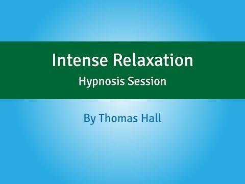 Intense Relaxation - Hypnosis Session (Long Version) - By Thomas Hall