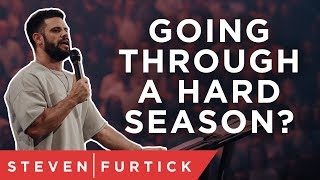 Going through a hard season? | Pastor Steven Furtick