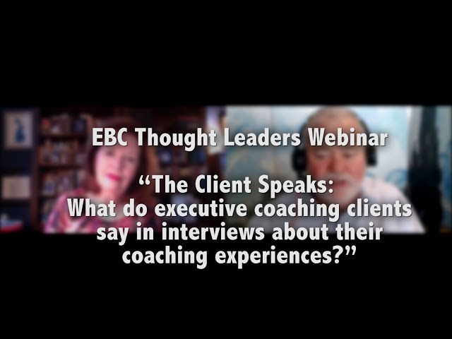 Evidence Based Coaching (EBC) Thought Leaders Webinar: The Client Speaks