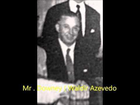 Mr , Downey ( Waldir Azevedo )