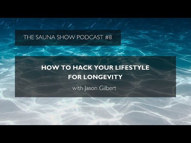"""How To Hack Your Lifestyle For Longevity"" with Jason on The Sauna Show"
