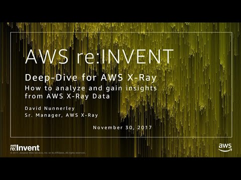 AWS re:Invent 2017: Deep-Dive for AWS X-Ray (DEV402)