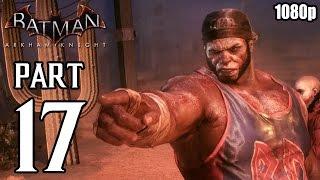 Batman: Arkham Knight - Walkthrough PART 17 (PS4) Gameplay No Commentary [1080p] TRUE-HD QUALITY