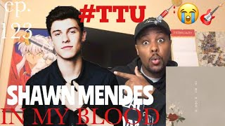 EPISODE 123: Shawn Mendes - In My Blood REACTION