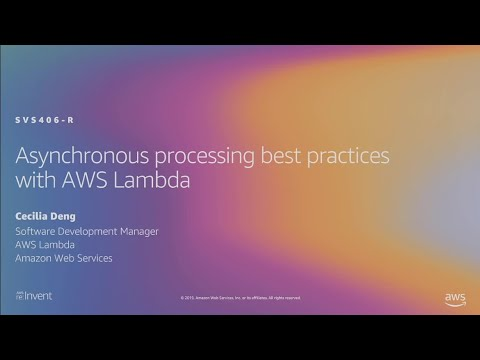 AWS re:Invent 2019: [REPEAT 1] Asynchronous-processing best practices with AWS Lambda (SVS406-R1)