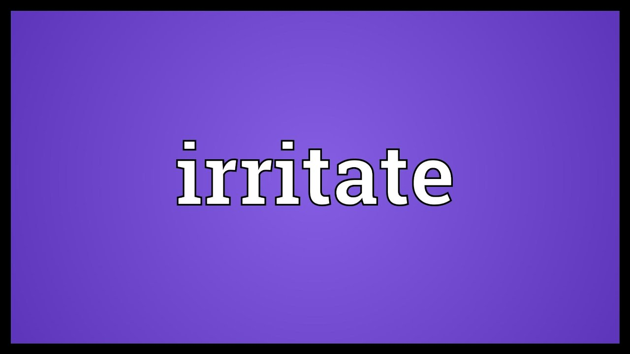 Irritate Meaning