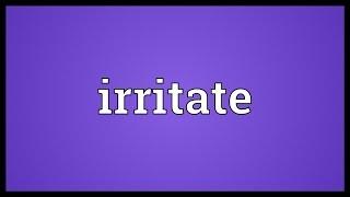Irritate Meaning