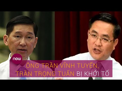 Vì sao ông Trần Vĩnh Tuyến và ông Trần Trọng Tuấn bị khởi tố? | VTC Now