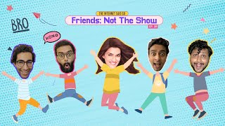 The Internet said So | Ep 38 | Friends - Not the show