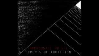 Impersonate or Die - Moments of Addiction