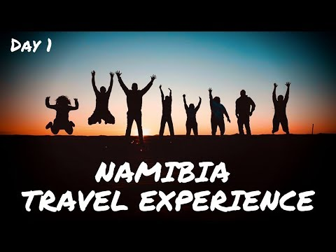 Namibia Travel Experience Day 1