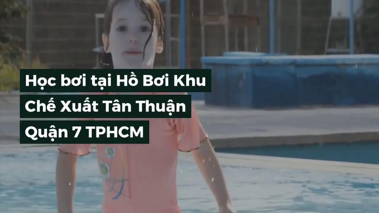 Học bơi tại Hồ Bơi Khu Chế Xuất Tân Thuận Quận 7 TPHCM – Dạy bơi cho trẻ em và người lớn tại Sài Gòn
