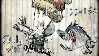 Don't Starve - Only Winter with Wilson (Day 155-160. End Episode)