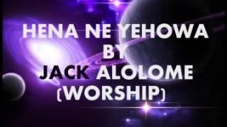 HENA NE YEHOWA BY JACK ALOLOME worship