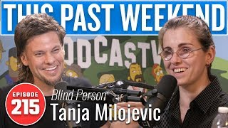 Blind Person Tanja Milojevic | This Past Weekend w/ Theo Von #215