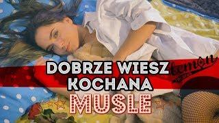 MUSLE - Dobrze wiesz Kochana (Official Video)