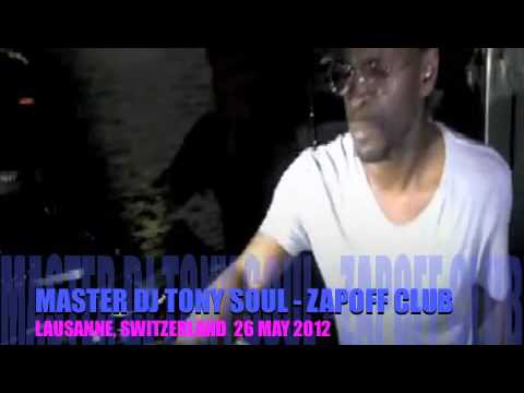 MASTER DJ TONY SOUL   ZAPOFF CLUB   LAUSANNE, SWITZERLAND MAY 2012 DEEP HOUSE