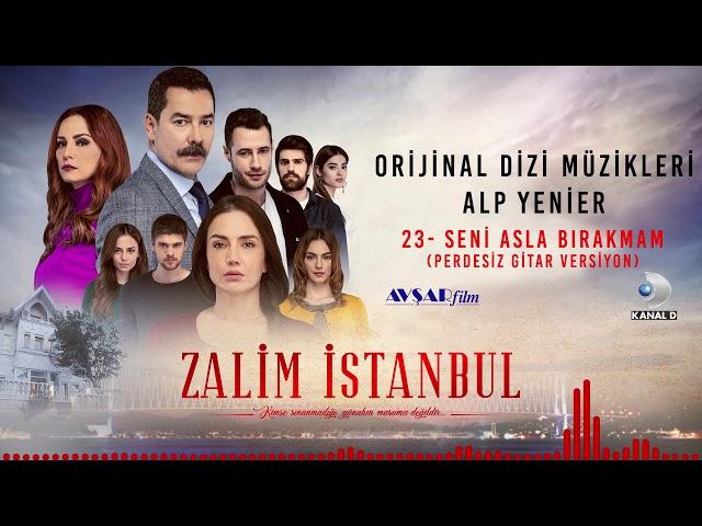 Zalim İstanbul Soundtrack - 23 Seni Asla Bırakmam / Perdesiz Gitar Versiyon (Alp Yenier)