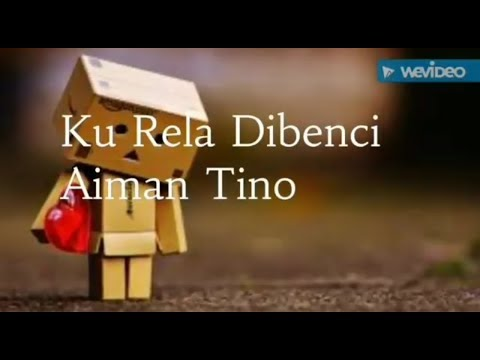 Ku Rela Dibenci -Aiman Tino (lirik)