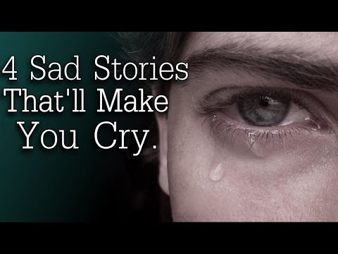 4 Sad Stories That'll Make You Cry