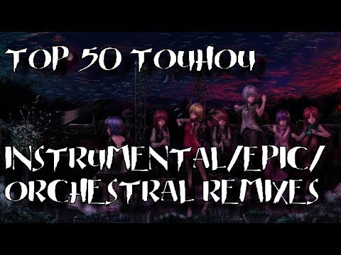 Top 50 Non Vocal Touhou Instrumental/Orcherstral/Epic Remixes