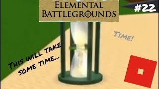 Time! | Roblox: Elemental Battlegrounds | #22