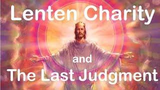 LENTEN CHARITY & THE LAST JUDGMENT (Lenten Reflections, #5)
