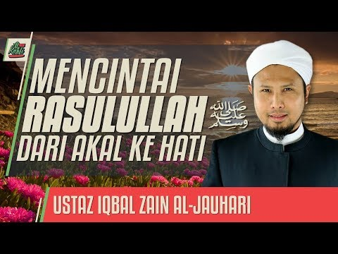Ustaz Iqbal Zain Al-Jauhari - Mencintai Rasulullah ﷺ  Dari Akal Ke Hati #alkahfiproduction
