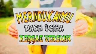 Dash Uciha _ Merindukanmu  Reggae Version  | Cover By  Rukun Rasta