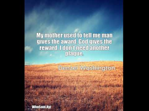 Denzel Washington: My mother used to tell me man gives the award, God give ......