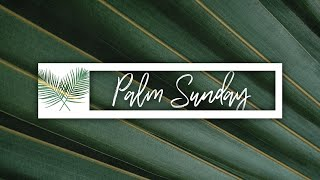 Palm Sunday -04/05/20 - Be Strong & Courageous