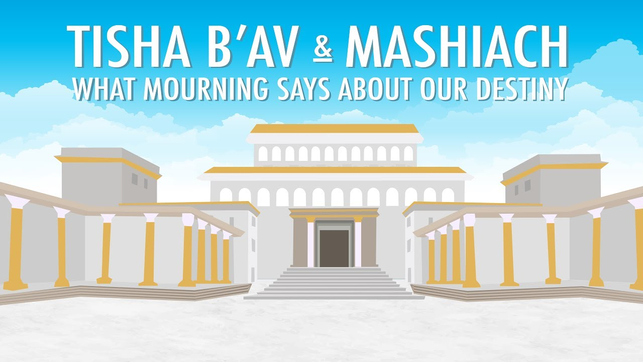 Tisha B'Av and Mashiach: What Mourning Says About Our Destiny