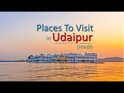 Places to visit in Udaipur - Complete Guide to Rajasthan Trip