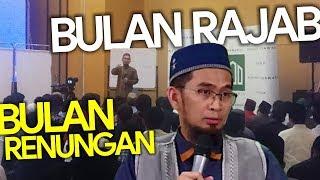 BULAN RAJAB, BULAN RENUNGAN - Ustadz Adi Hidayat LC MA