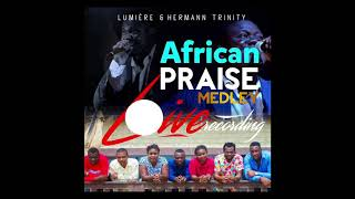 African Praise Medley - Lumiere feat Hermann Trinity(Live Recording)
