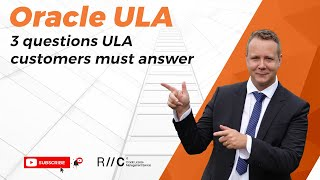 3 questions every Oracle ULA customer must answer