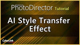 PhotoDirector - Erstellen Sie Atemberaubende Bilder mit AI-Stil-Transfer-Effekt | CyberLink