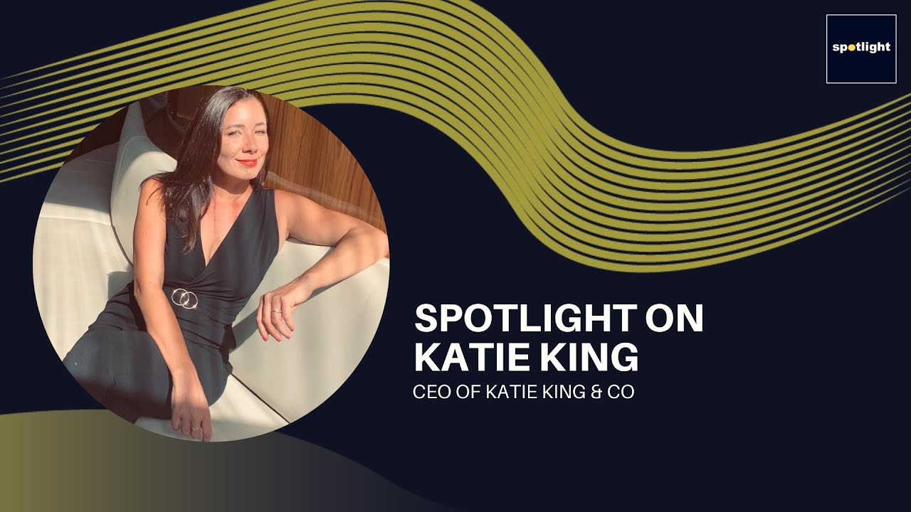 Spotlight on Katie King - CEO Of Katie King & Co