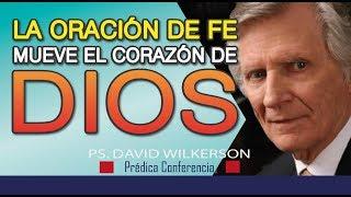 LA ORACIÓN DE FE MUEVE EL CORAZÓN DE DIOS/Cambiará tu vida/Prédica Cristiana/HD -David Wilkerson-