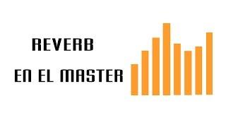 Mejora tus Mezclas en 3 Minutos (Reverb en el Master) - Técnicas de Mezcla